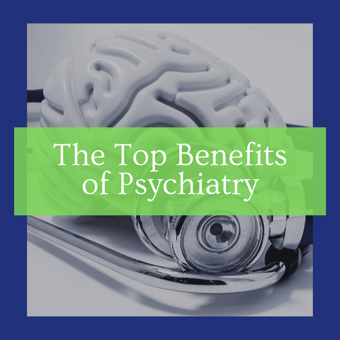 "title banner for ""the top benefits of psychiatry"""