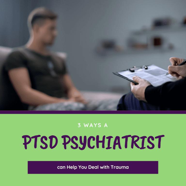 3 ways a PTSD Psychiatrist Can Help You Deal with Trauma