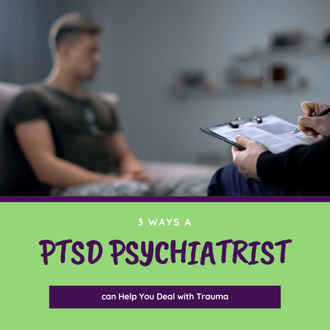 3 ways a PTSD Psychiatrist Can Help You Deal with Trauma