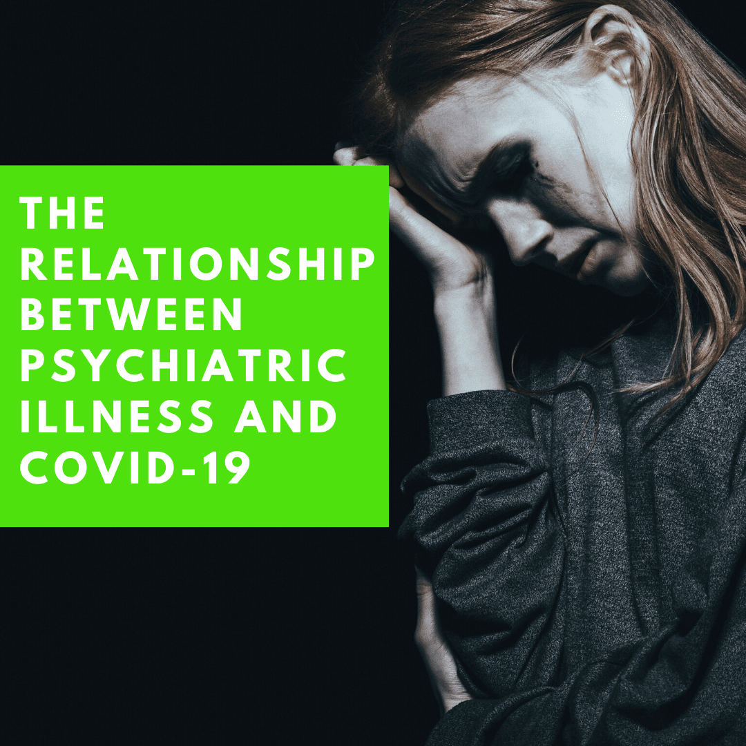 The Relationship Between Psychiatric Illness and Covid-19